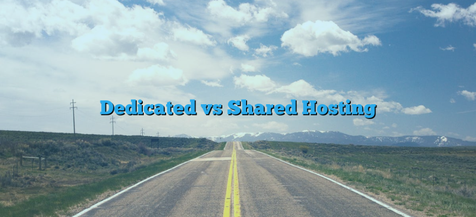 Dedicated vs Shared Hosting
